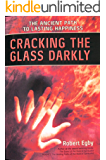 Cracking the Glass Darkly: The Ancient Path to Lasting Happiness