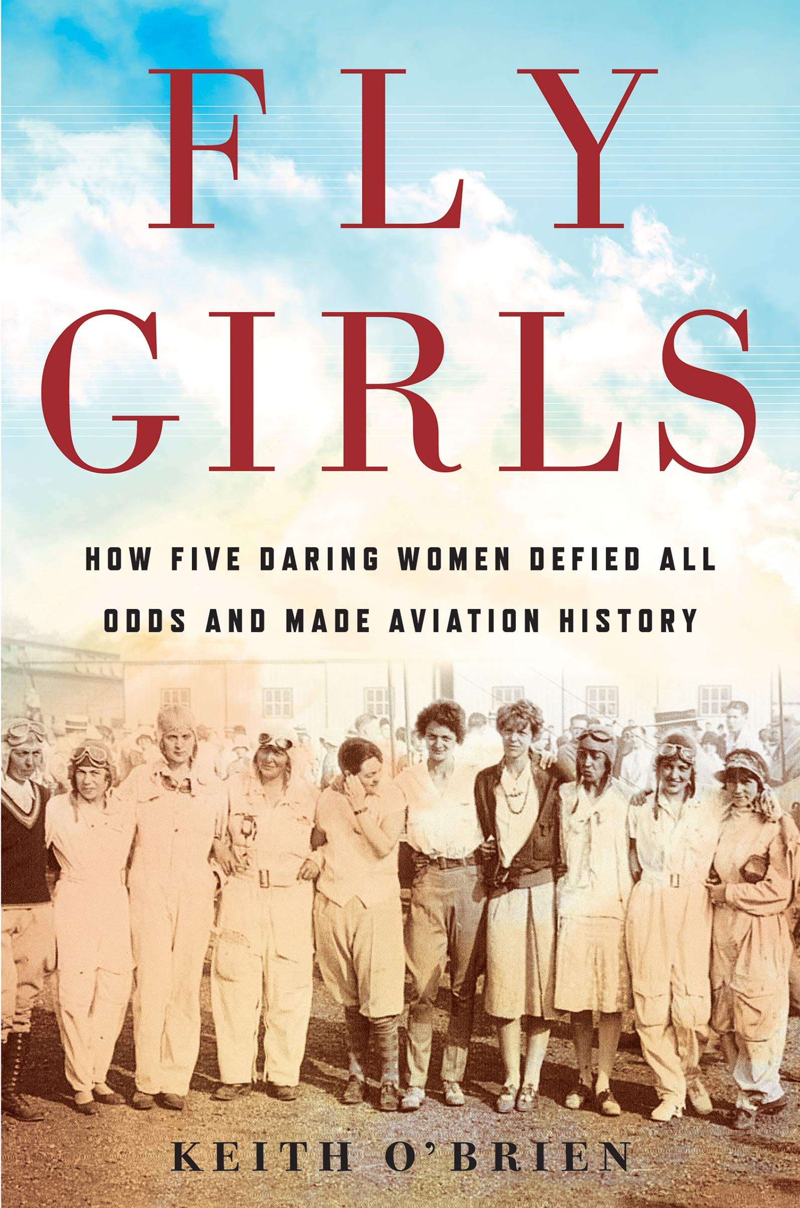 Fly Girls: How Five Daring Women Defied All Odds and Made Aviation History Paperback – April 9, 2019 Keith O' Brien Eamon Dolan/Mariner Books 1328592790 GENERAL