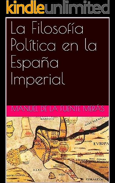 La Filosofía Política en la España Imperial eBook: Merás, Manuel de la Fuente: Amazon.es: Tienda Kindle