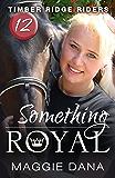 Something Royal (Timber Ridge Riders Book 12)