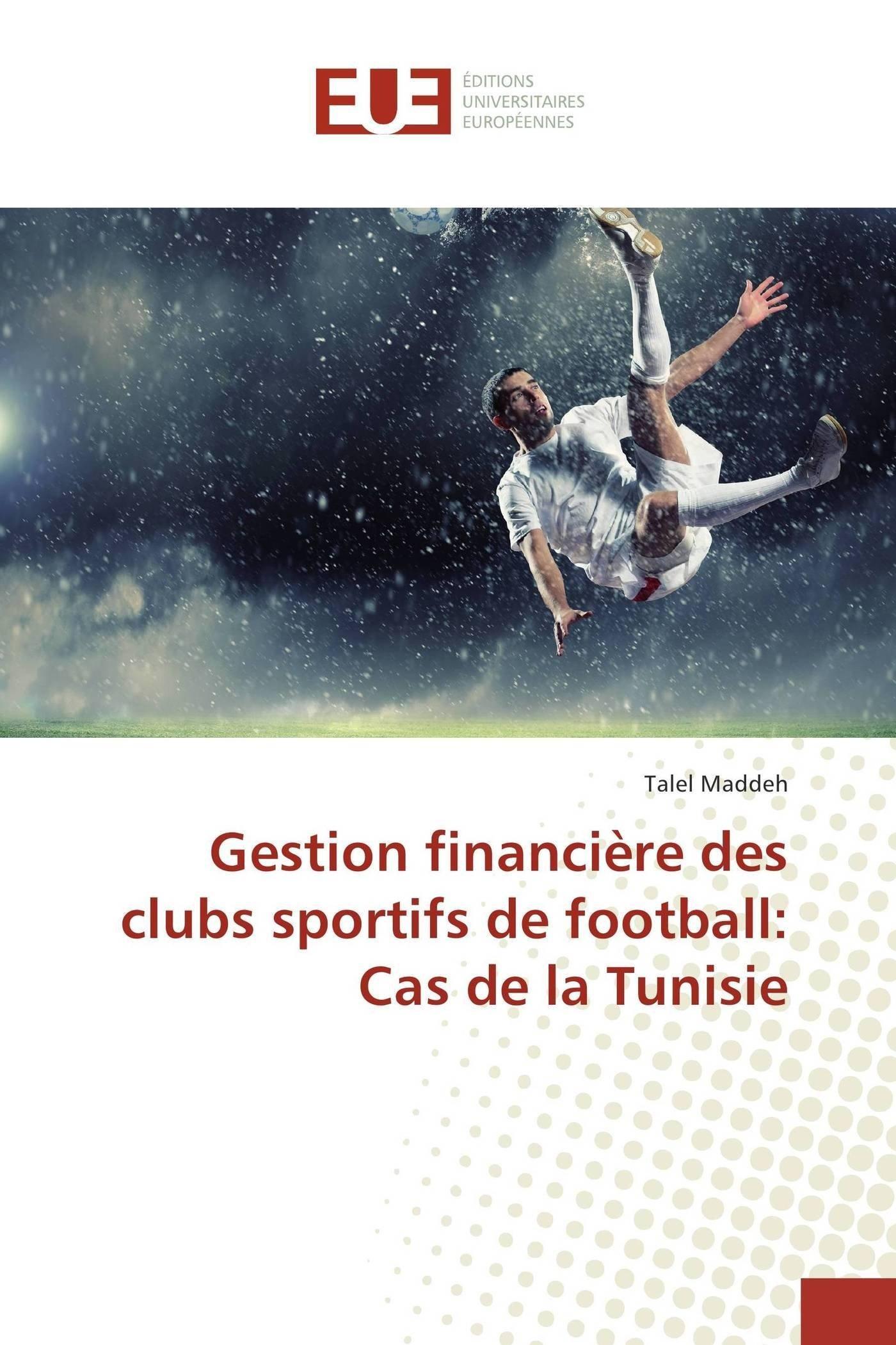 Gestion financière des clubs sportifs de football: cas de la tunisie (Omn.Univ.Europ.) (French Edition) PDF