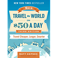 How to Travel the World on $50 a Day: Third Edition: Travel Cheaper, Longer, Smarter (English Edition)