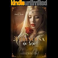 A Princesa da Rosa (Dinastia Brienne Livro 2)