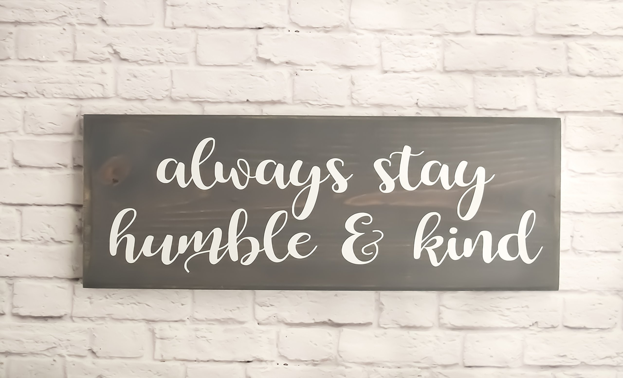 Grey always stay humble and kind wood sign - Farmhouse style wooden plaque