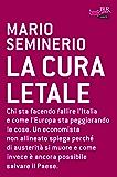 La cura letale: Chi sta facendo fallire l'Italia e come l'Europa sta peggiorando le cose. Un economista non allineato spega perché di austerità si muore ... salvare il Paese. (BUR FUTUROPASSATO)