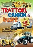 Conoscere i trattori, camion e ruspe. Con adesivi. Ediz. a colori