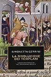 La rivoluzione dei templari. Una storia perduta del dodicesimo secolo