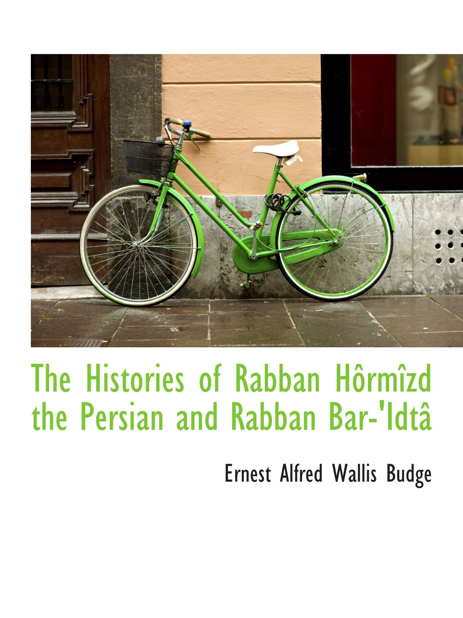 The Histories of Rabban Hôrmîzd the Persian and Rabban Bar-'Idtâ ebook