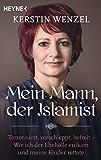 Mein Mann, der Islamist: Terrorisiert, verschleppt, befreit - Wie ich der Ehehölle entkam und meine Kinder rettete