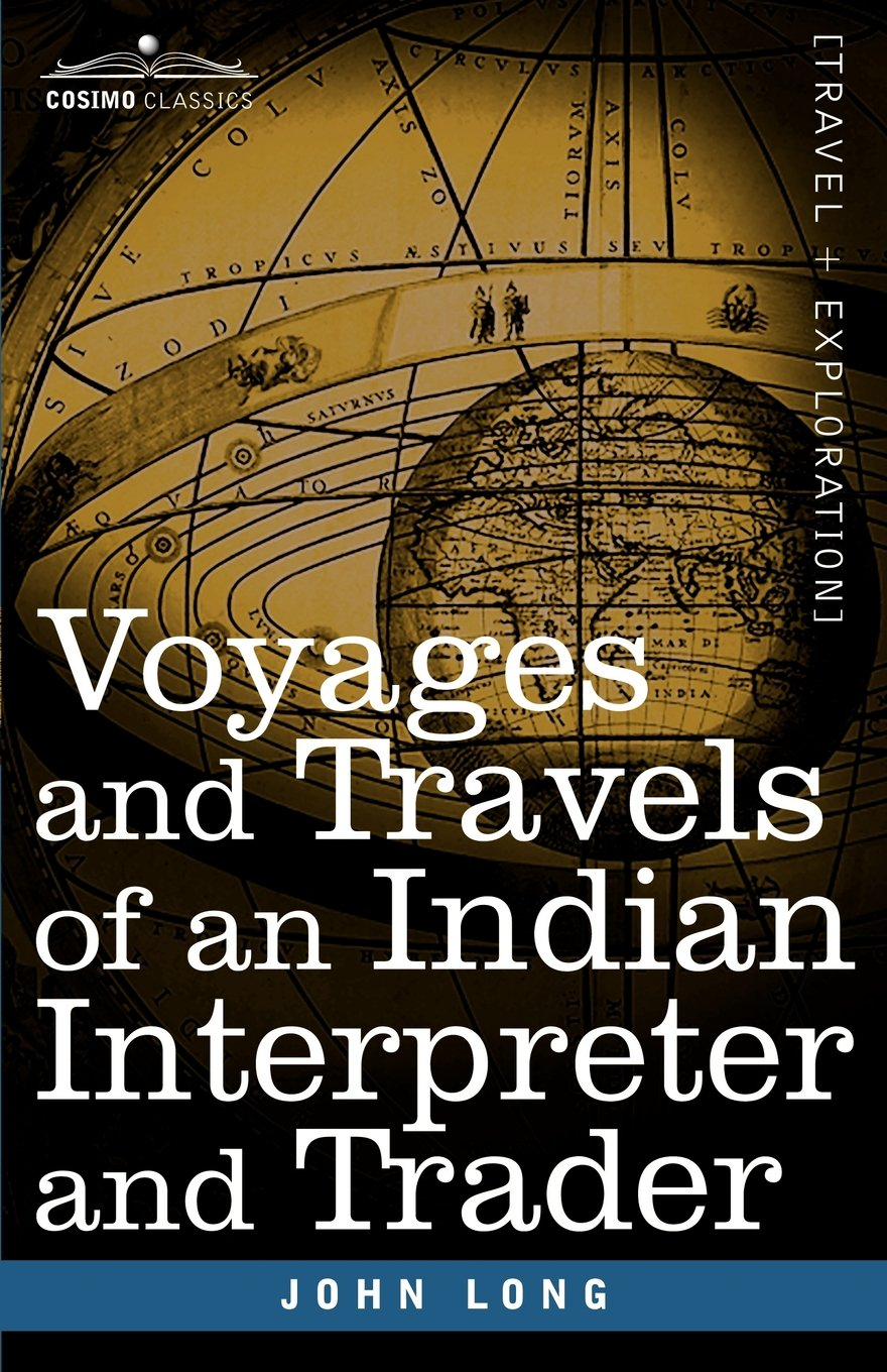 Voyages and Travels of an Indian Interpreter and Trader: John Long ...