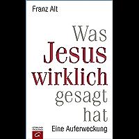 Was Jesus wirklich gesagt hat: Eine Auferweckung (German Edition)