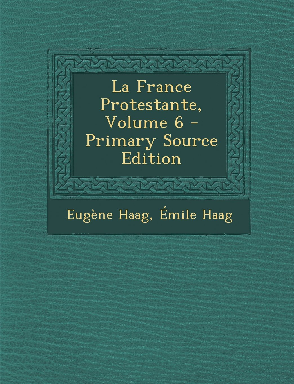 Read Online La France Protestante, Volume 6 - Primary Source Edition (French Edition) PDF