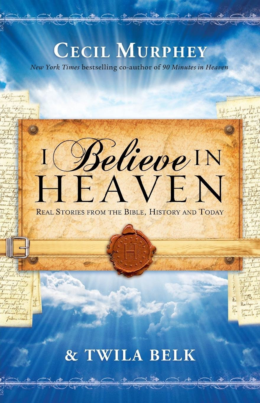 I Believe in Heaven: Real Stories from the Bible, History and Today pdf