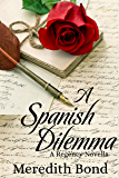 A Spanish Dilemma: A Regency Novella (Merry Men Series)