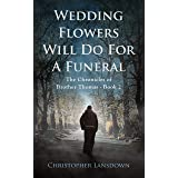 Wedding Flowers Will Do For A Funeral: A Catholic Armchair Detective Novel (The Chronicles of Brother Thomas Book 2)