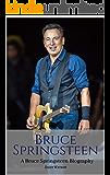 BRUCE SPRINGSTEEN: A Bruce Springsteen Biography