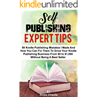 SELF PUBLISHING EXPERT TIPS: 58 kindle publishing (2019) mistakes I made and How to fix them to scale your Kindle publishing business from $0 to $1,000 ... journey from $0 to $1,000 per month Book 7)