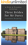 Three Brides for Mr Darcy: An Anthology of Pride and Prejudice Variations