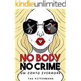 No Body No Crime: Um Conto Evermore