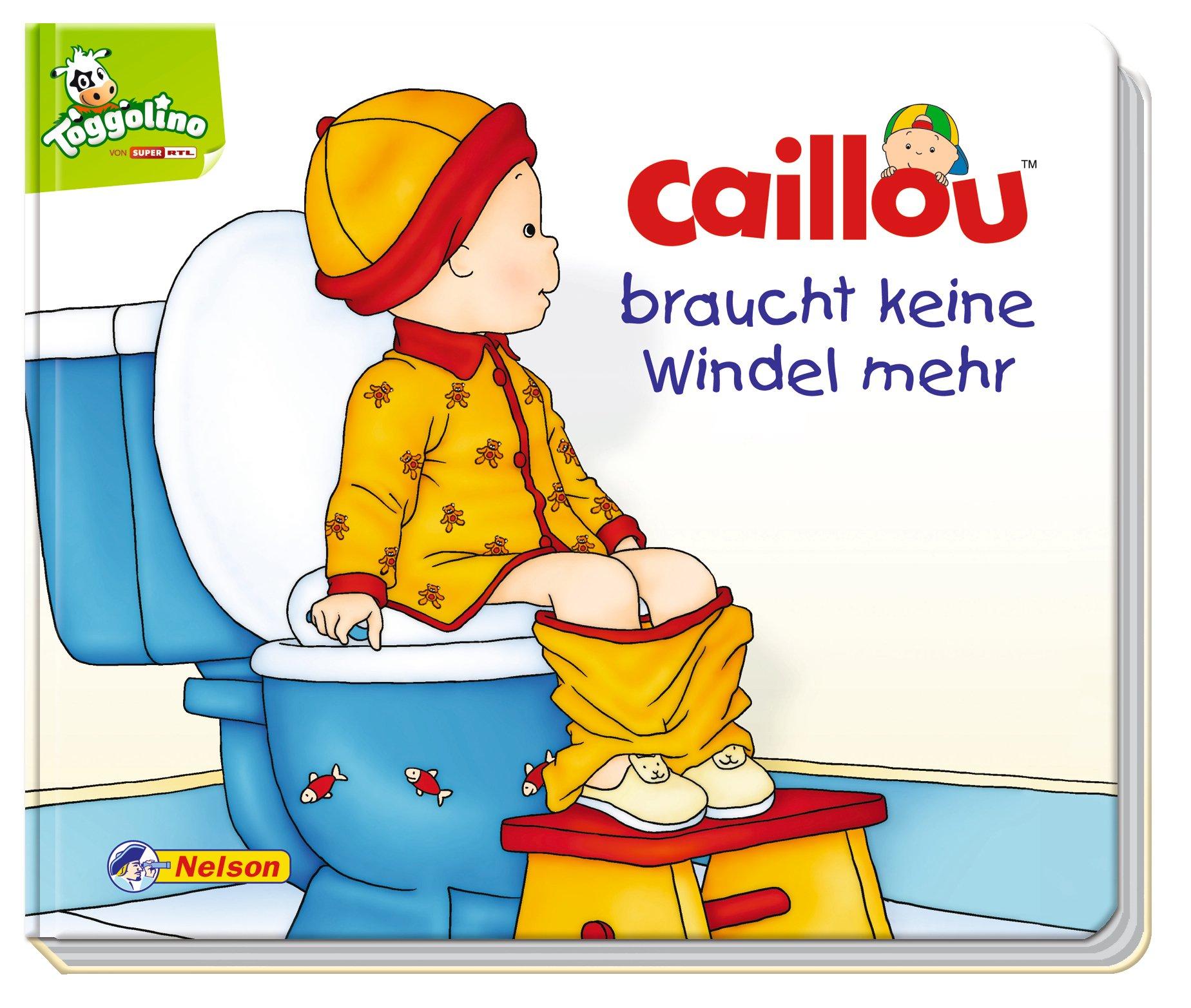 Caillou braucht keine Windel mehr Pappbilderbuch – 22. August 2013 Rieke Nanninga Pierre Brignaud Christine L' Heureux Nelson