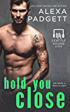 Hold You Close: A Bad Boy Rockstar Romance (Seattle Sound Series Book 3)