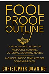 Fool Proof Outline: A No-Nonsense System for Productive Brainstorming, Outlining, & Drafting Novels (Fool Proof Writer Book 1) Kindle Edition
