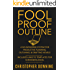 Fool Proof Outline: A No-Nonsense System for Productive Brainstorming, Outlining, & Drafting Novels (Fool Proof Writer Book 1)