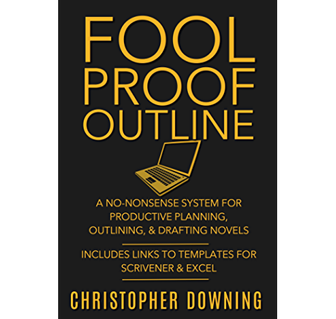 Fool Proof Outline: A No-Nonsense System for Productive Brainstorming, Outlining, & Drafting Novels (Fool Proof Writer Book 1) (English Edition) eBook: Downing, Christopher: Amazon.es: Tienda Kindle