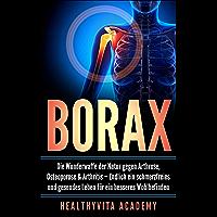 Borax: Die Wunderwaffe der Natur gegen Arthrose, Osteoporose und Arthritis – Endlich ein schmerzfreies und gesundes…