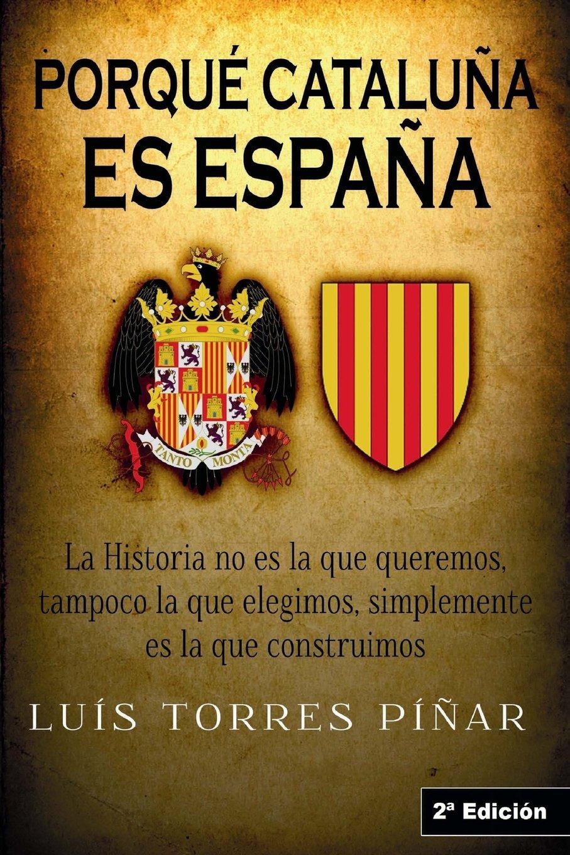 Porqué Cataluña es España: 2ª Edición: Amazon.es: Torres Piñar ...