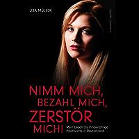 Nimm mich, bezahl mich, zerstör mich!: Mein Leben als minderjährige Prostituierte in Deutschland (German Edition)