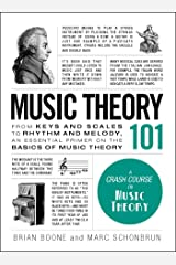 Music Theory 101: From keys and scales to rhythm and melody, an essential primer on the basics of music theory (Adams 101) Kindle Edition