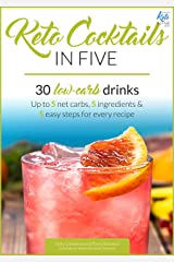 Keto Cocktails in Five: 30 Low Carb Drinks. Up to 5 net carbs, 5 ingredients & 5 easy steps for every recipe. (Keto in Five) Kindle Edition