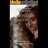 La Forza di Antonia: Storia di una persona transgender (Italian Edition) book cover