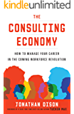 The Consulting Economy: How to Manage Your Career in the Coming Workforce Revolution