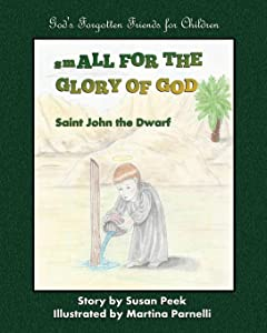 Small for the Glory of God: Saint John the Dwarf (God's Forgotten Friends: Little-known Saints for Children) (Volume 1)