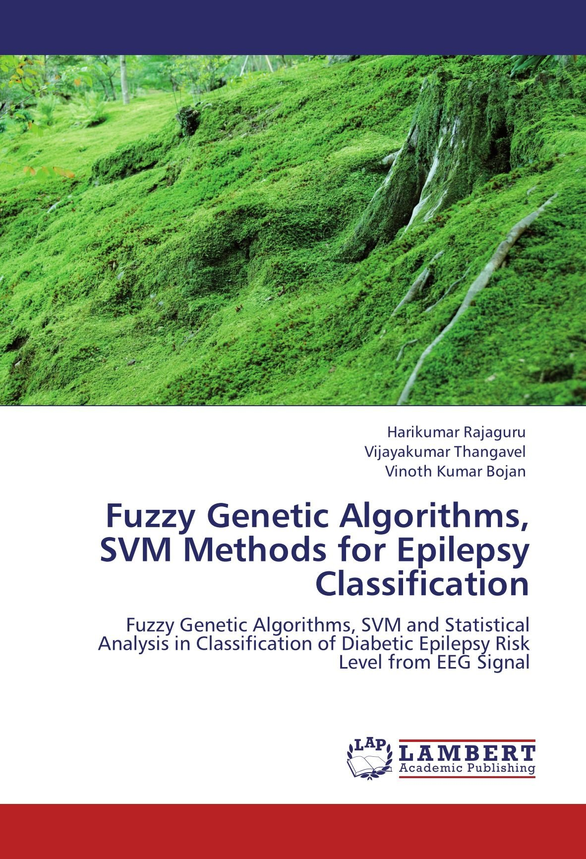 Read Online Fuzzy Genetic Algorithms, SVM Methods for Epilepsy Classification: Fuzzy Genetic Algorithms, SVM and Statistical Analysis in Classification of Diabetic Epilepsy Risk Level from EEG Signal PDF