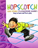 Hopscotch and Other Playground Games: Easy to Learn and Fun to Play