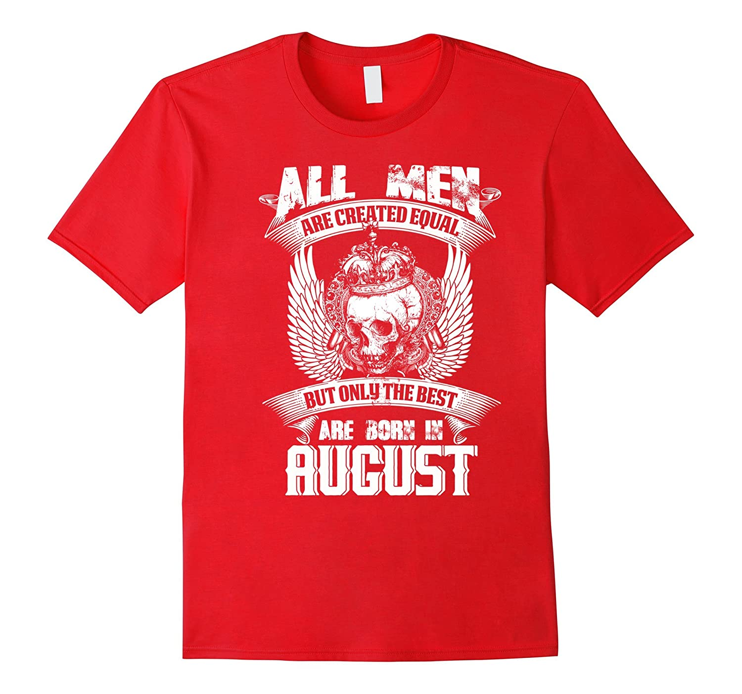 All Men Created Equal But The Best Born In August T-Shirt-Art