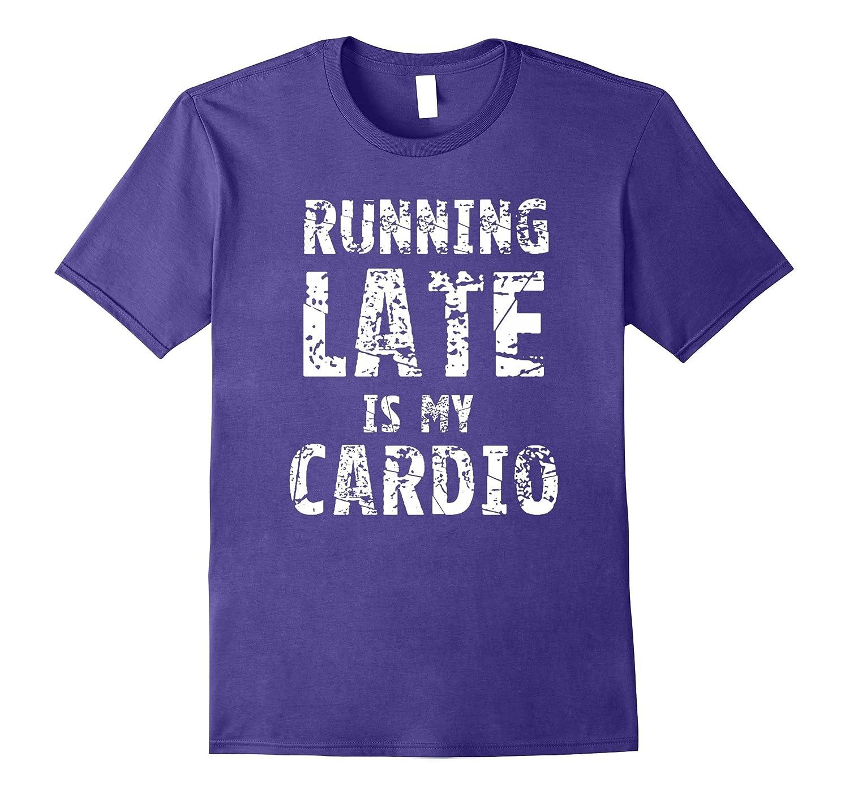 Running Late is My Cardio T-shirt-Vaci