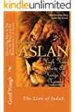Discovering Aslan in 'The Lion, the Witch and the Wardrobe' by C. S. Lewis: The Lion of Judah (The Lion of Judah - a devotional commentary on The Chronicles of Narnia Book 8)