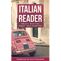 Italian Reader: Short Stories (English-Italian Parallel Text): Elementary to Intermediate (A2-B1) (English Edition)
