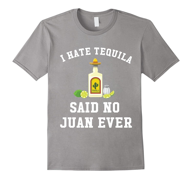 I Hate Tequila Said No Juan Ever - Cinco De Mayo T-Shirt-alottee gift
