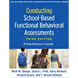 Conducting School-Based Functional Behavioral Assessments, Third Edition: A Practitioner's Guide (The Guilford Practical Inte