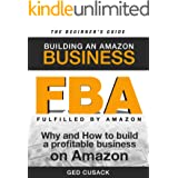 FBA - Building an Amazon Business - The Beginner's Guide: Why and How to Build a Profitable Business on Amazon (Financial Fre