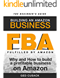 FBA - Building an Amazon Business - The Beginner's Guide: Why and How to Build a Profitable Business on Amazon…
