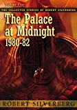 The Palace at Midnight: The Collected Stories of Robert Silverberg, Volume Five