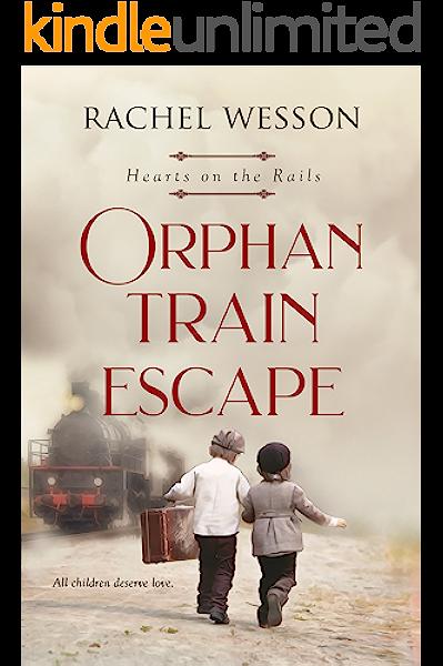 Orphan Train Escape The Orphan Train Series Hearts On The Rails Kindle Edition By Wesson Rachel Literature Fiction Kindle Ebooks Amazon Com