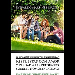 La Homosexualidad y el Cristianismo: Respuestas con amor y verdad a las preguntas sobre el homosexualismo (Spanish…