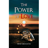 The Power of Love: The Three Elements of a Complete Life; Love, the Greatest Thing in the World; Pax Vobiscum; Eternal Life; The Ideal Man (English Edition)